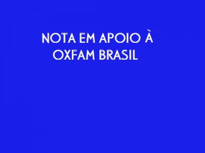 Nota em apoio à Oxfam Brasil