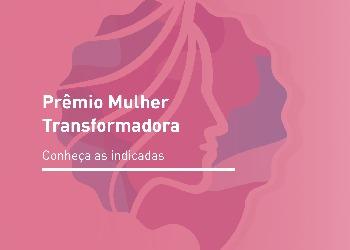 Conheça as indicadas ao Prêmio Mulher Transformadora