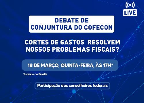 """Cortes de gastos resolvem nossos problemas fiscais?"" é o tema do debate de conjuntura do Cofecon"