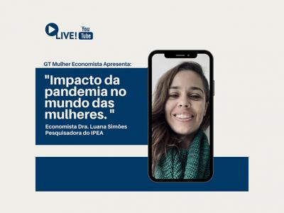 """Grupo de Trabalho Mulher Economista promove live """"impacto da pandemia no mundo das mulheres"""""""