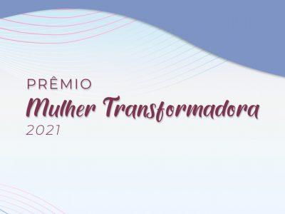 Quem merece o prêmio Mulher Transformadora 2021?