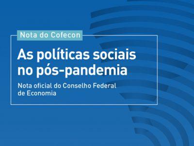 Nota do Cofecon – As políticas sociais no pós-pandemia