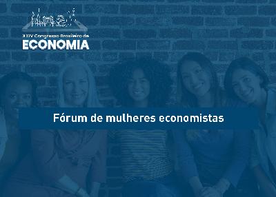 Pensadoras do desenvolvimento econômico e presença das mulheres nas políticas públicas é debatido no XXIV Congresso Brasileiro de Economia